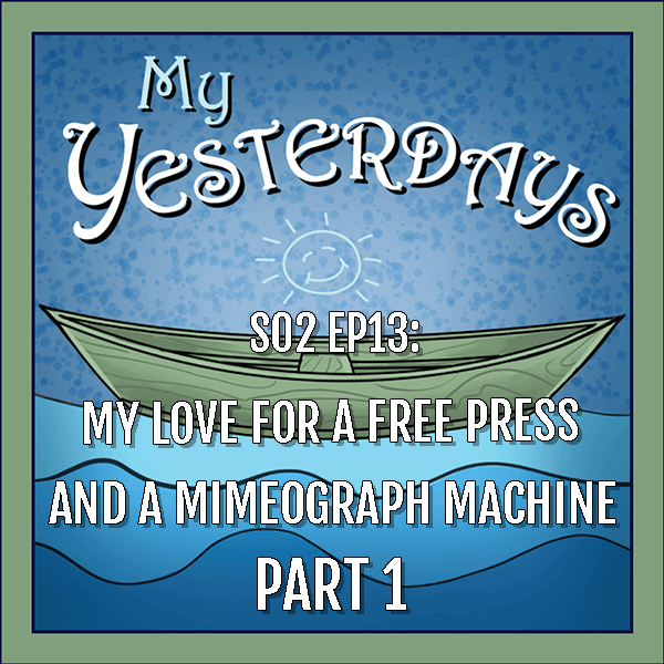 BP Podcast S02 EP13: My love for a free press and a mimeograph machine, part one